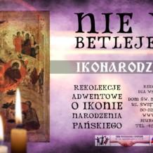 15-17 grudnia 2017: Nie w Betlejem. medytacje adwentowe nad ikoną Narodzenia Pańskiego.